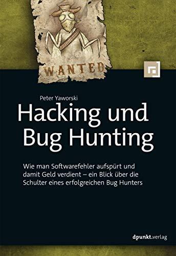 Hacking und Bug Hunting: Wie man Softwarefehler aufspürt und damit Geld verdient -- ein Blick über die Schulter eines erfolgreichen Bug Hunters