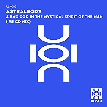 A BAD GOD IN THE MYSTICAL SPIRIT OF THE MAN ('95 CD MIX)