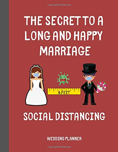 Social Distancing - The Secret to a long and happy marriage - Wedding Planner: Detailed Wedding Planning Book and Organizer, Engagement Gift for Bride and Groom
