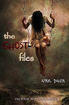 The Ghost Files by [Apryl Baker]