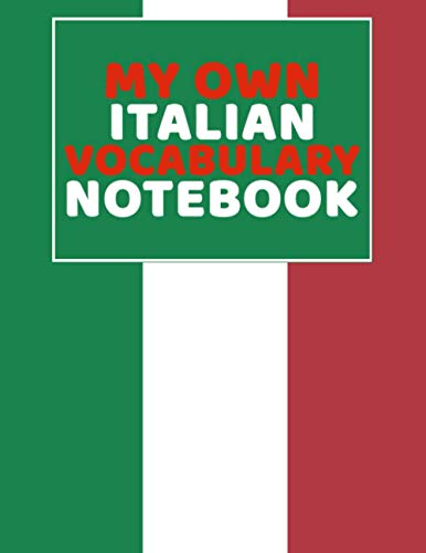 My Own Italian Vocabulary Notebook: Easy Way To Learn Italian By Using This Notebook