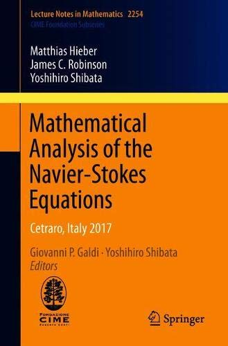Mathematical Analysis of the Navier-Stokes Equations: Cetraro, Italy 2017 (Lecture Notes in Mathematics (2254))