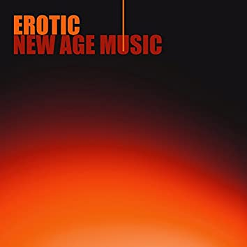 Erotic New Age Music – Soft Sounds to Rest, Music to Calm Down, Romantic Night with New Age Sounds