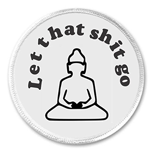 A&T Designs Let that shit go 3' Sew On Patch Buddha Yoga Meditate Zen
