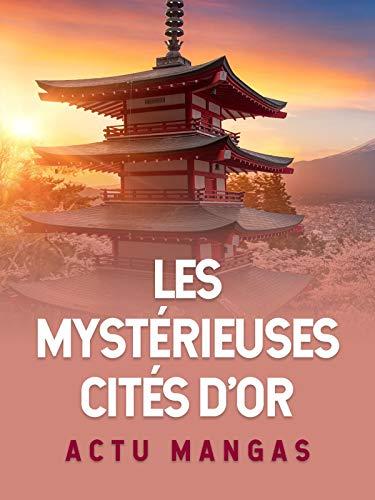 ACTU MANGAS SAISON 2012-2013 - HS-Les Mystérieuses Cités d'Or