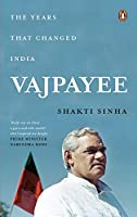 Vajpayee: The Years That Changed India