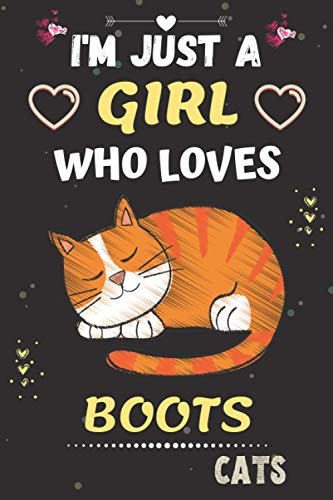 I'm Just a Girl who Loves Boots Cats: Funny Boots Cats Lined Ruled Notebook 6x9-100 Pages Gifts For Kids, Girl and Adults. (Best Gift for Cats Lover )