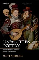 Unwritten Poetry: Song, Performance, and Media in Early Modern England
