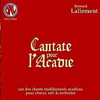 Cantate Pour L'acadie: Lallement / Saint-quentin Ensemble O Franco-allemande Cho