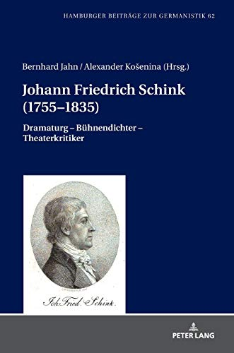 Johann Friedrich Schink (1755–1835): Dramaturg – Bühnendichter – Theaterkritiker (Hamburger Beiträge zur Germanistik, Band 62)