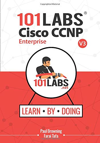 101 Labs - Cisco CCNP Enterprise: Hands-on Labs for the CCNP 350-401 ENCOR 300-410 ENARSI Exams
