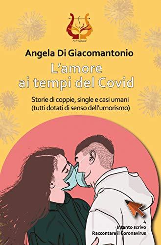 L'amore ai tempi del Covid: Storie di coppie, single e casi umani (tutti dotati di senso dell'umorismo) (Intanto Scrivo Vol. 4)