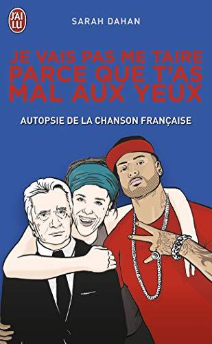 Je vais pas me taire parce que t'as mal aux yeux : Autopsie de la chanson française