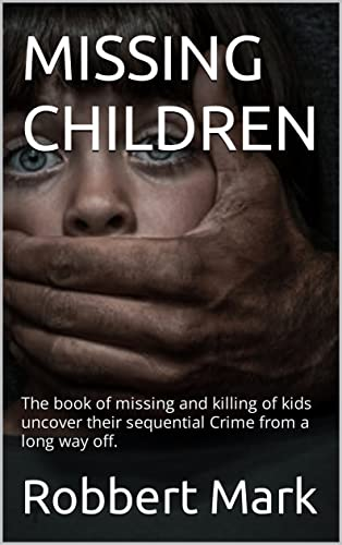 Couverture du livre MISSING CHILDREN: The book of missing and killing of kids uncover their sequential Crime from a long way off. (English Edition)