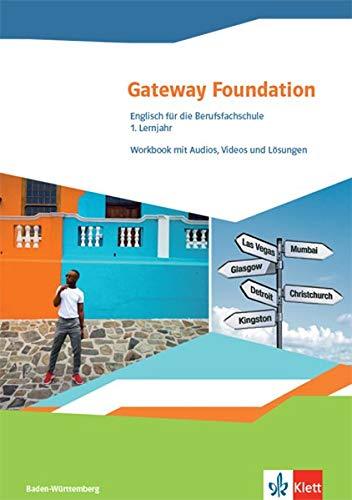 Gateway Foundation. Englisch für die Berufsfachschule. Ausgabe Baden-Württemberg: Workbook mit Audios, Videos und Lösungen 1. Lernjahr