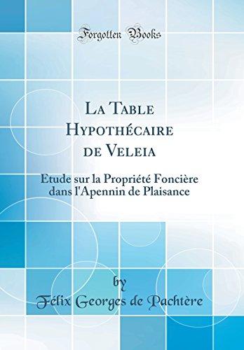 La Table Hypothécaire de Veleia: Étude sur la Propriété Foncière dans l'Apennin de Plaisance (Classic Reprint)