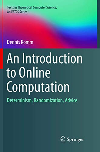 An Introduction to Online Computation: Determinism, Randomization, Advice (Texts in Theoretical Computer Science. An EATCS Series)