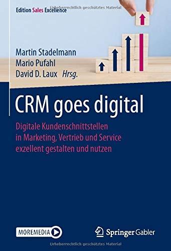 CRM goes digital: Digitale Kundenschnittstellen in Marketing, Vertrieb und Service exzellent gestalten und nutzen (Edition Sales Excellence)