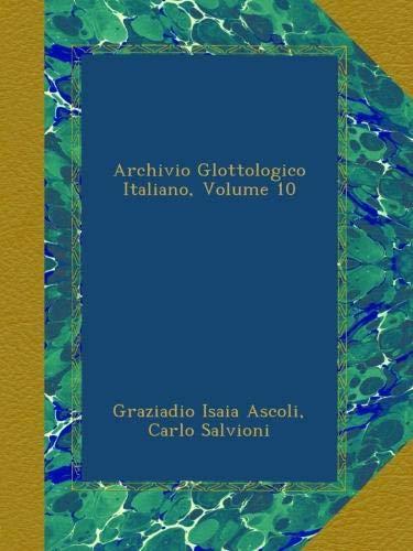 Archivio Glottologico Italiano, Volume 10