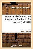 Travaux de La Commission Franaaise Sur L'Industrie Des Nations. Tome 1 Partie 7 2013400543 Book Cover