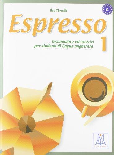 Espresso. Grammatica ed esercizi per studenti di lingua ungherese: 1