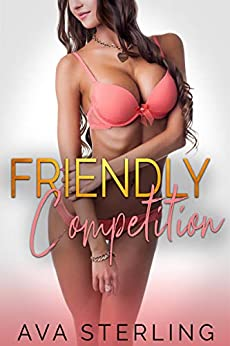 Friendly Competition: A Swingers Story by [Ava Sterling]