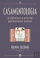 Casamentologia - A Ciência e a Arte de Permanecer Juntos (Portuguese Edition)