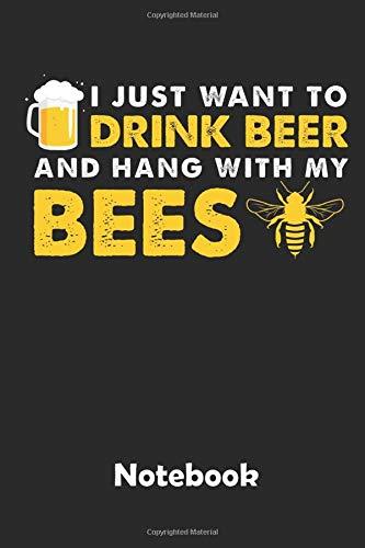 I just want to drink beer Notebook: Ein Notizbuch für alle Gelegenheiten. Besonders geeignet als Geschenk für Bienen Liebhaber. 110 Seiten Blanko.