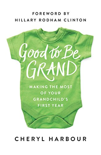 Good to Be Grand: Making the Most of Your Grandchild's First Year