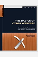 The Basics of Cyber Warfare: Understanding the Fundamentals of Cyber Warfare in Theory and Practice Kindle Edition