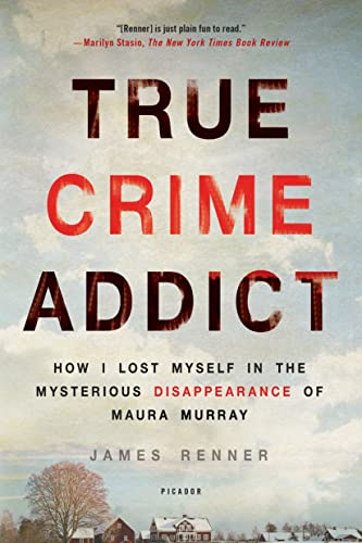 Compare Textbook Prices for True Crime Addict: How I Lost Myself in the Mysterious Disappearance of Maura Murray Reprint Edition ISBN 9781250113818 by Renner, James