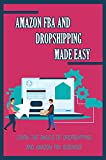 Amazon FBA And Dropshipping Made Easy: Learn The Basics Of Dropshipping And Amazon FBA Business: How The Amazon Fba Business Model Works (English Edition)