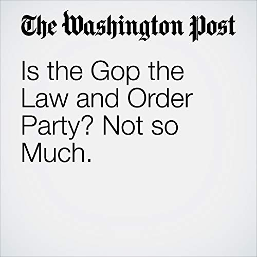 Is the Gop the Law and Order Party? Not so Much. audiobook cover art
