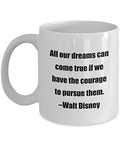 N\A Taza de café: Todos Nuestros sueños Pueden Hacerse Realidad si Tenemos el Coraje de perseguirlos. CWalt Disney - ¡Gran Regalo para Tus Amigos y colegas!