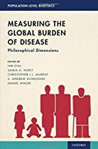 Measuring the Global Burden of Disease: Philosophical Dimensions (POPULATION LEVEL BIOETHICS SERIES)