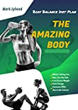 The Amazing Body: What's Ticking You & How You Get Sick, Lose Excess Weight, Gain Energy And Fantasize With Ayurvedic Science | Body Balance Diet Plan