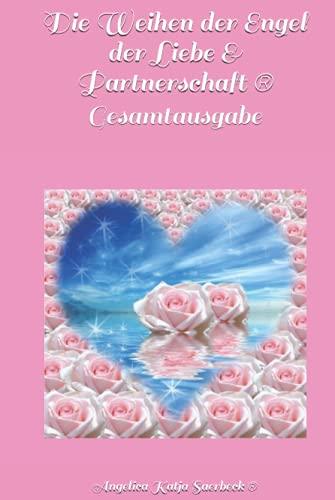 Die Weihen der Engel der Liebe & Partnerschaft ®: Gesamtausgabe
