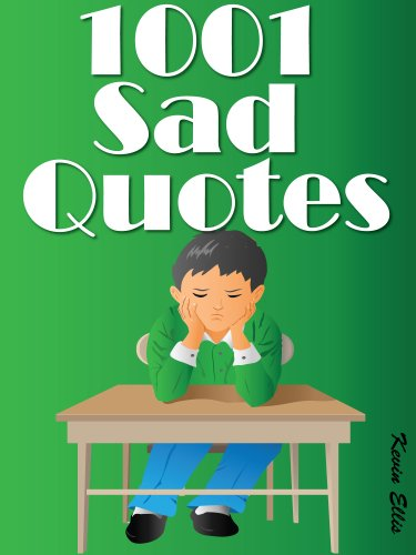 Amazon Com Quotes Sad Quotes 1001 Sad Quotes Ebook Ellis Kevin Kindle Store