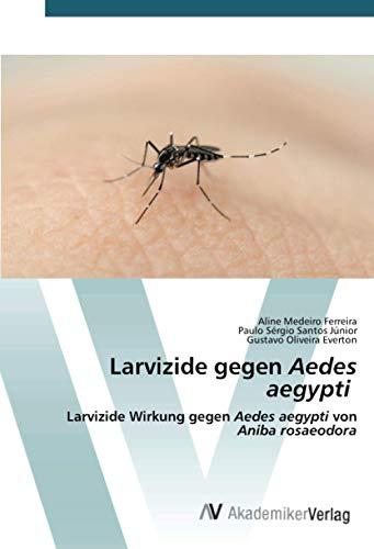 Larvizide gegen Aedes aegypti: Larvizide Wirkung gegen Aedes aegypti von Aniba rosaeodora