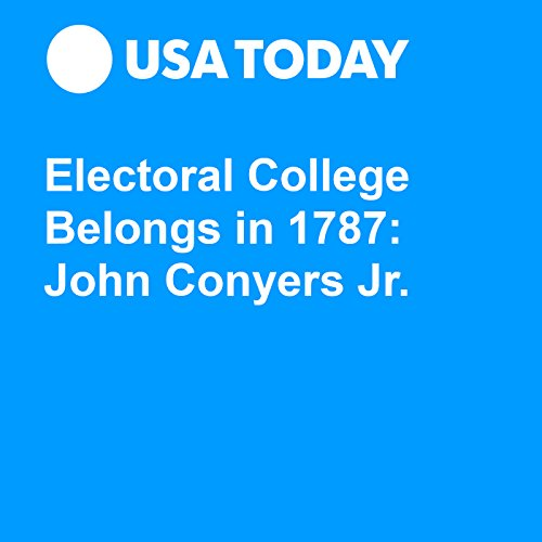 Electoral College Belongs in 1787: John Conyers Jr. audiobook cover art