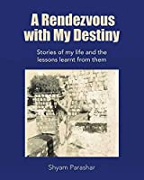 A Rendezvous With My Destiny: Stories of My Life and the Lessons Learnt from Them