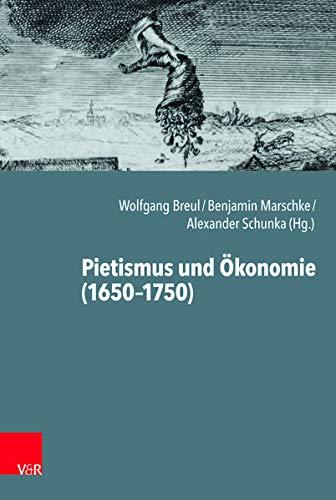 Pietismus und Ökonomie (1650-1750) (Arbeiten zur Geschichte des Pietismus, Band 65)