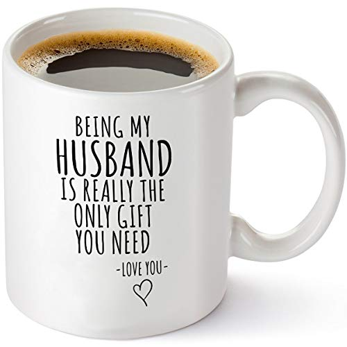 Being My Husband Is Really The Only Gift You Need - Funny Birthday, Father's Day, Anniversary For Him - Presents For Husband - 11 oz Coffee Mug Tea Cup White