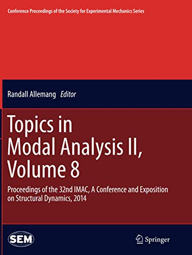 Topics in Modal Analysis II, Volume 8: Proceedings of the 32nd IMAC, A Conference and Exposition on Structural Dynamics, 2014 (Conference Proceedings of the Society for Experimental Mechanics Series)