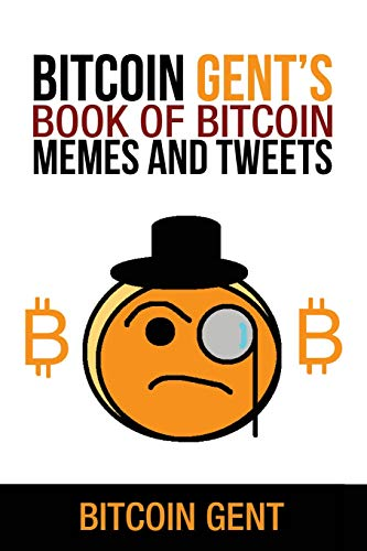Bitcoin Gent's Book of Bitcoin Memes and Tweets