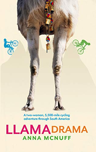 Llama Drama: A two-woman, 5,500-mile cycling adventure through South America (Anna's Adventures Book 3)