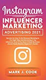 Instagram Influencer Marketing Adversiting 2021: Secrets on How to do Personal Branding in the Right Way and become a Top Influencer Even if you Have ... (Social Media Mastery Beginner's Guide)