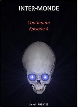INTER-MONDE: Continuum - Episode 4 par [Sylvain Fuentes, Céline Fuentes]