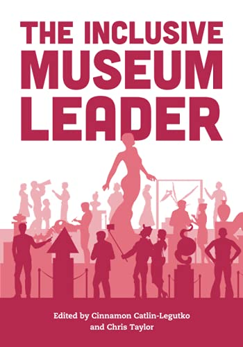 Compare Textbook Prices for The Inclusive Museum Leader American Alliance of Museums Annotated Edition ISBN 9781538152256 by Catlin-Legutko, Cinnamon