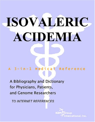 Compare Textbook Prices for Isovaleric Acidemia - A Bibliography and Dictionary for Physicians, Patients, and Genome Researchers  ISBN 9780497112431 by Parker, Philip M.